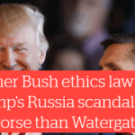 Forget Watergate – The Trump-Russia Scandal is Waay Bigger Says Former Bush Lawyer