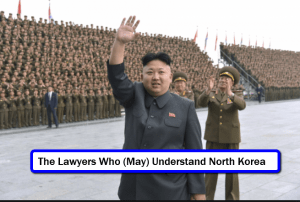 3 Lawyers Who Know and Understand North Korea and How It Operates
