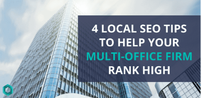 4 Local SEO Tips To Help Your Multi-Office Firm Rank High