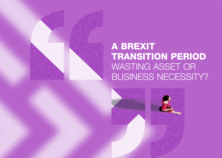 A Brexit transition period - wasting asset or business necessity? 1
