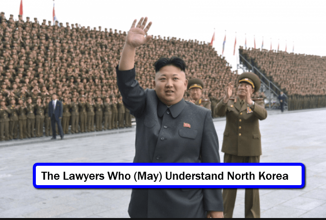 3 Lawyers Who Know and Understand North Korea and How It Operates 2